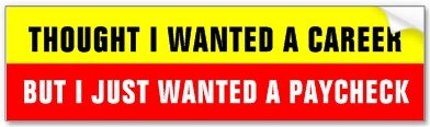 thought-i-wanted-a-career-bumper-sticker