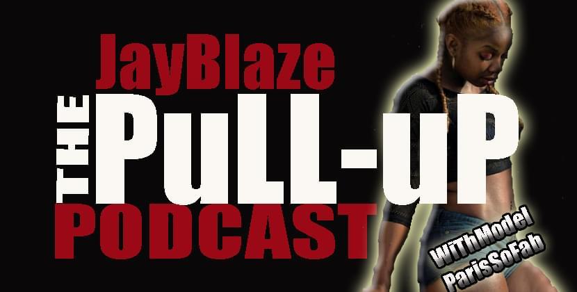 "JayBlaze #PullUpPodcast Episode 101 With Model ""Paris"""