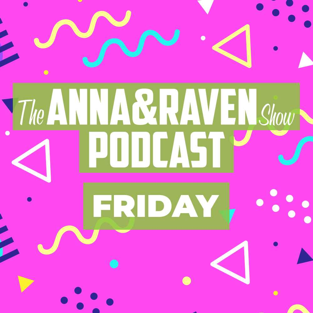 The Anna & Raven Show: 3-15-19