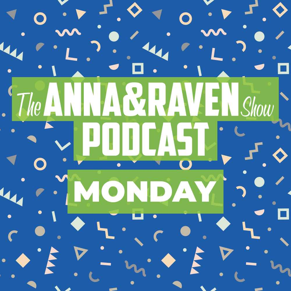 The Anna & Raven Show: 5-20-19