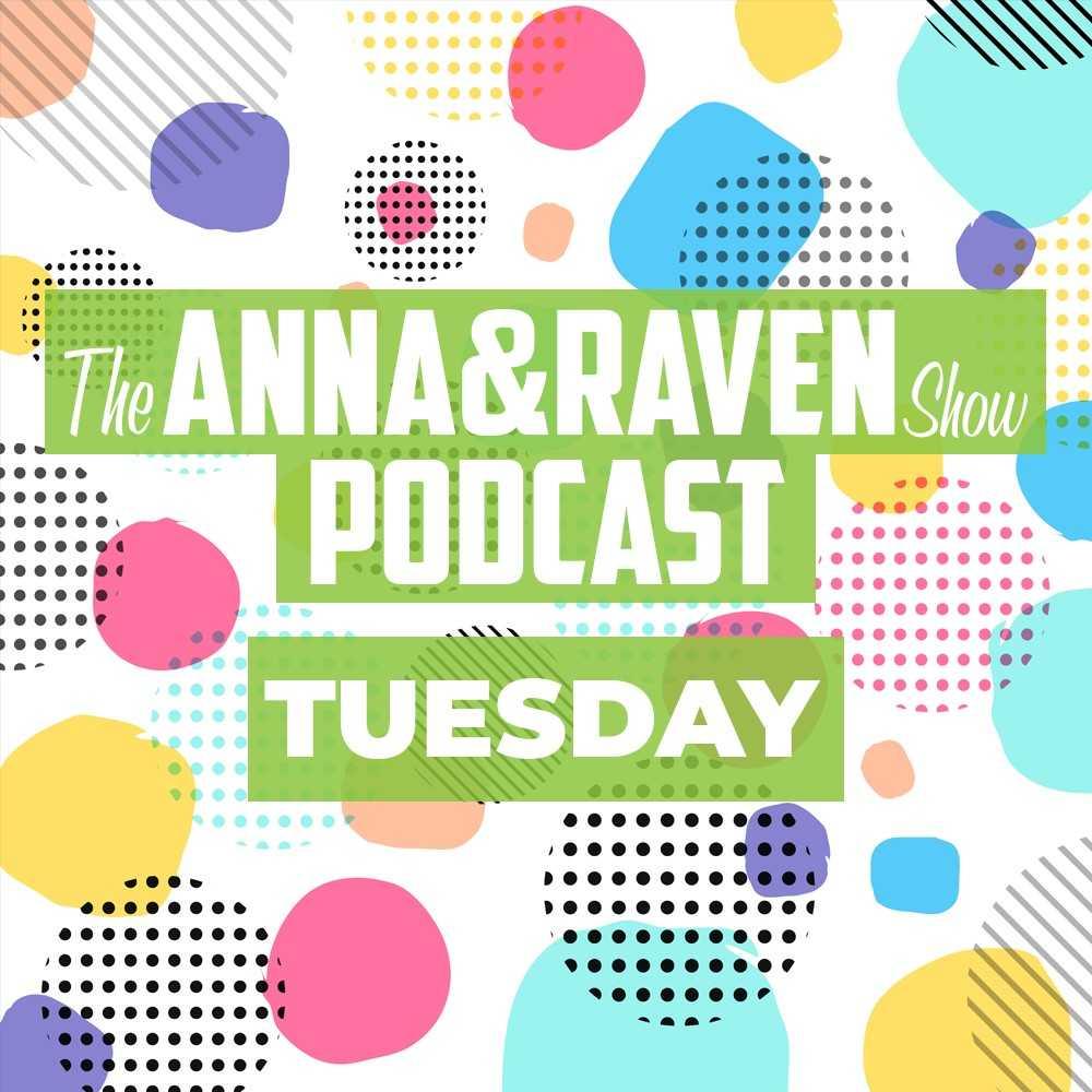 The Anna & Raven Show: 7-2-19