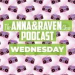 The Anna & Raven Show: 8-7-19
