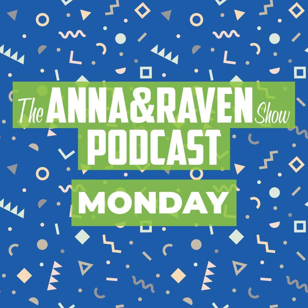 The Anna & Raven Show: 8-12-19