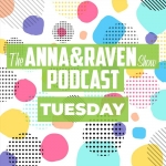 The Anna & Raven Show: 10-15-19