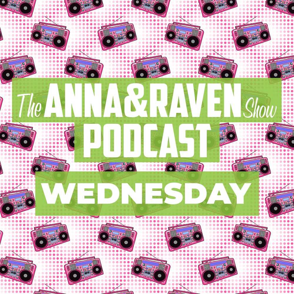 The Anna & Raven Show: 10-16-19