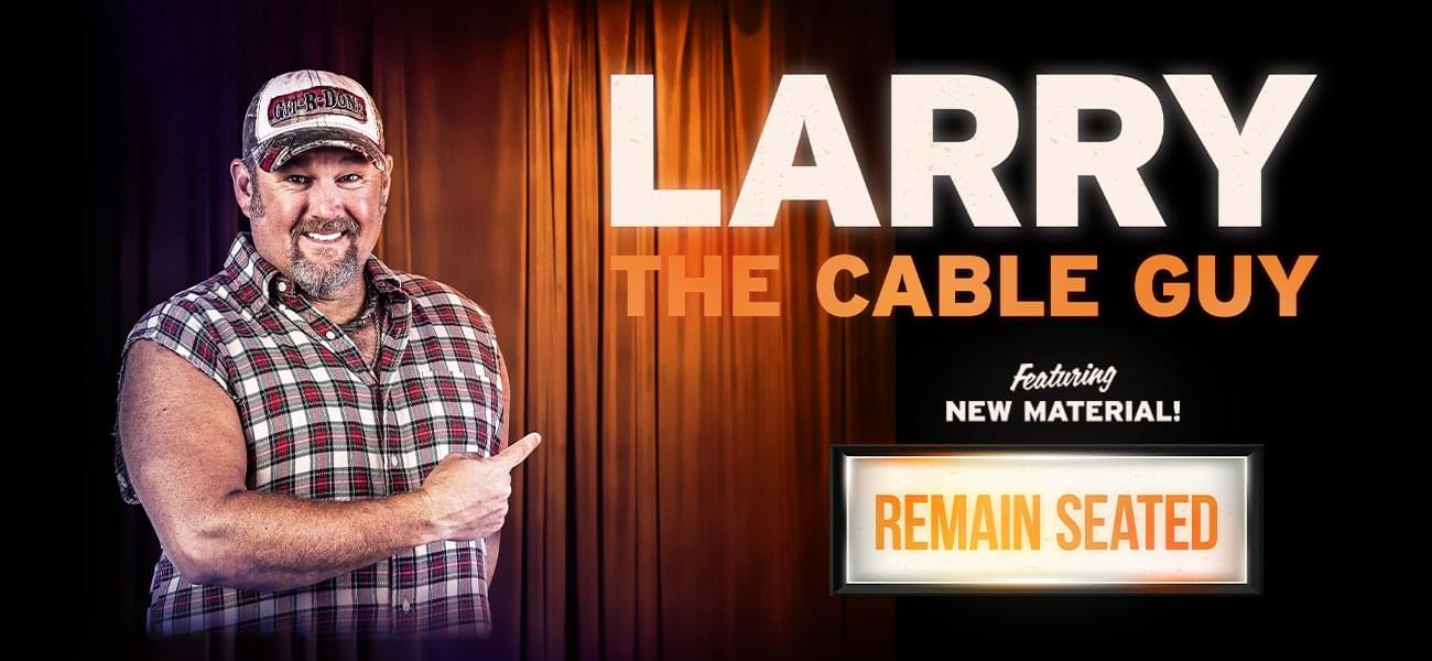 Win tickets to Larry The Cable Guy