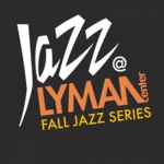 The Fall Jazz Series at Southern's Lyman Center