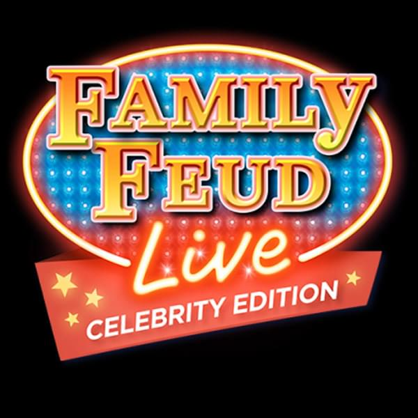 Win tickets: Family Feud Live: Celebrity Edition