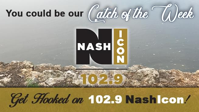 Get Hooked on 102.9 NASH Icon, and you could be our Catch of the Week!