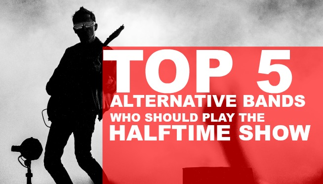 TOP 5 ALT BANDS THAT SHOULD PLAY THE HALFTIME SHOW