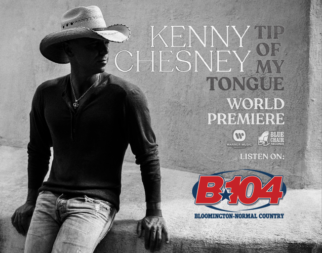 "Listen Friday for ""Tip Of My Tongue"" by Kenny Chesney World Premier on B104"