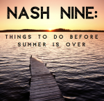 NASH Nine: Things to Do Before Summer is Over
