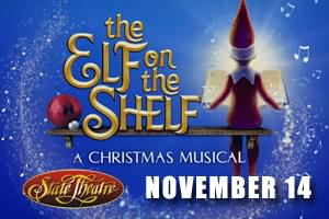 Elf On The Shelf - A Christmas Musical at the State Theatre Nov. 14th!