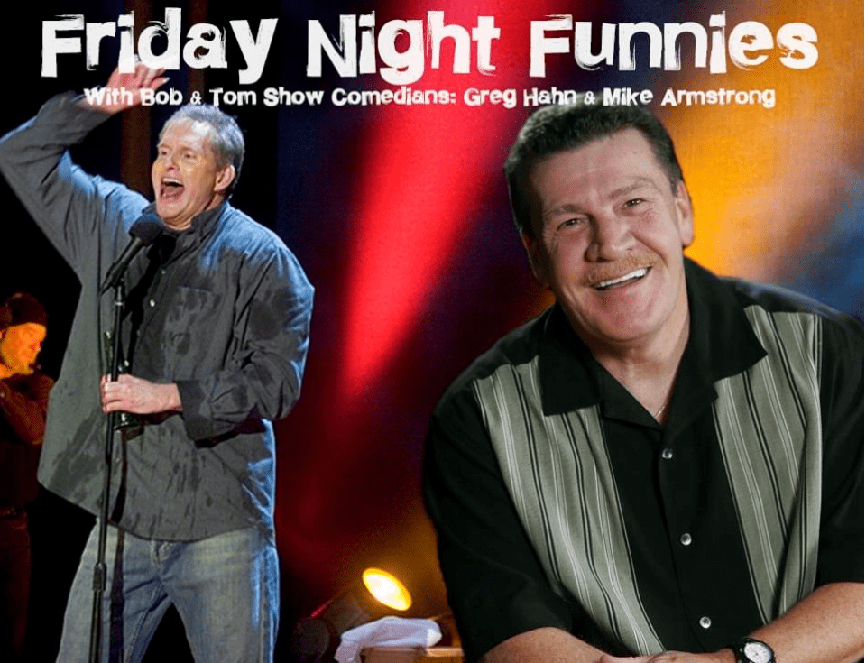 Friday Night Funnies with Bob & Tom Show Comedians Greg Hahn and Mike Armstrong!
