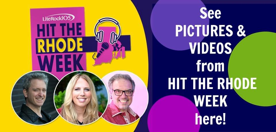 "Lite Rock 105's ""Hit The Rhode Week"" Pics and Videos!"