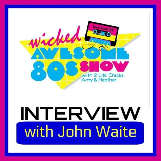 JOHN WAITE on the WICKED AWESOME 80's SHOW