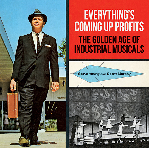 Steve Young and Sport Murphy's  book, Everything's Coming Up Profits, chronicles the little-known world of corporate convention musicals.