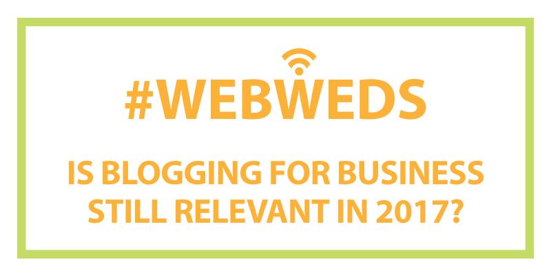 #WebWeds: Is Blogging for Business Still Relevant in 2017?