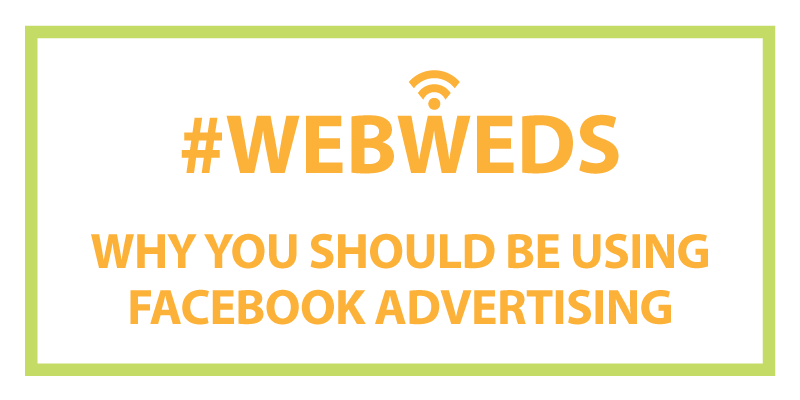 #WebWeds: Why You Should Be Using Facebook Advertising