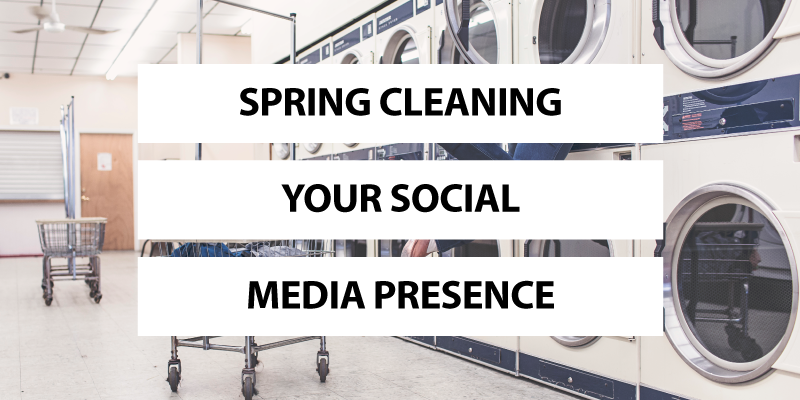 Spring Cleaning Your Social Media Presence