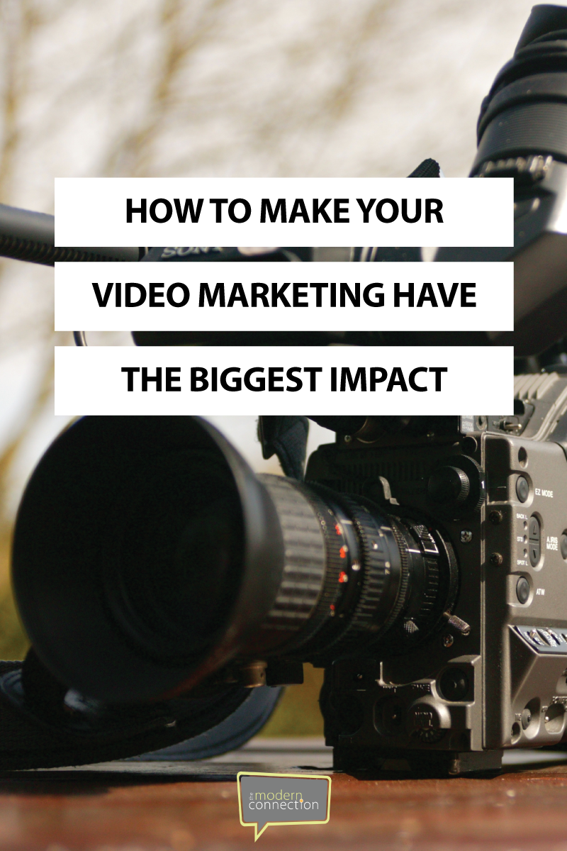 How to Make Your Video Marketing Have the Biggest Impact