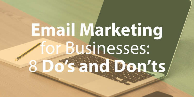 Email Marketing for Businesses: 8 Do's and Don'ts