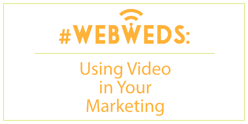 #WebWeds: Using Video in Your Marketing