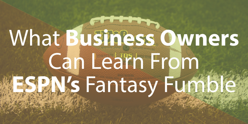 What Business Owners Can Learn From ESPN's Fantasy Fumble