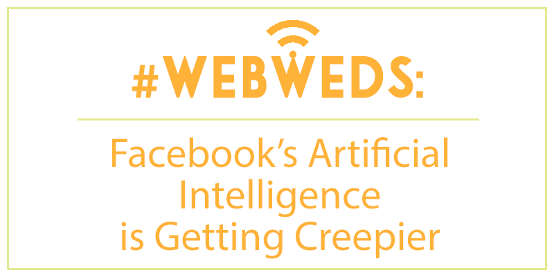 #WebWeds: Facebook's Artificial Intelligence is Getting Creepier