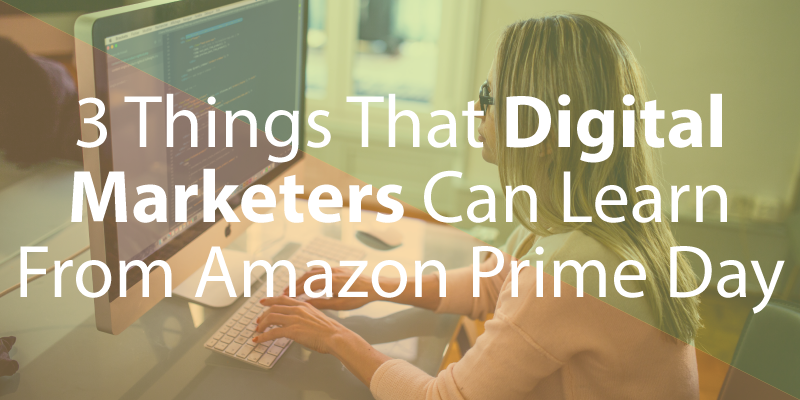 3 Things that Digital Marketers Can Learn From Amazon Prime Day