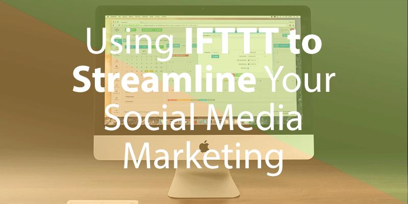 Using IFTTT to Streamline Your Social Media Marketing