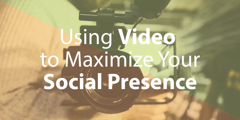 Using Videos to Maximize your Social Presence