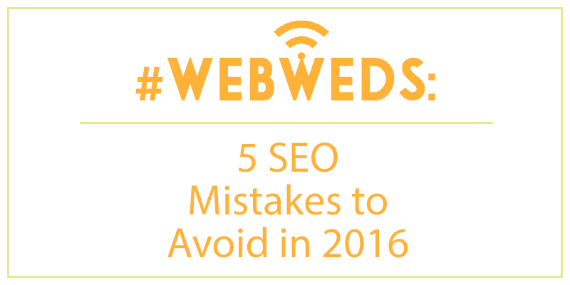 #WebWeds: 5 SEO Mistakes to Avoid in 2016