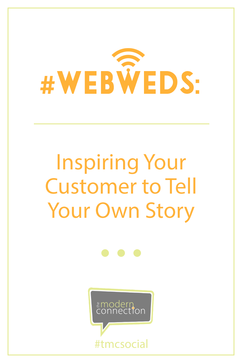 #WebWeds: Inspiring Your Customer to Tell Your Own Story
