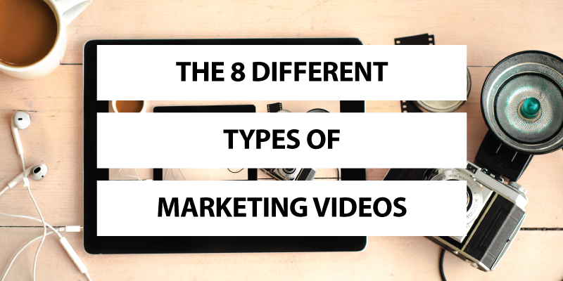 The 8 Different Types of Marketing Videos