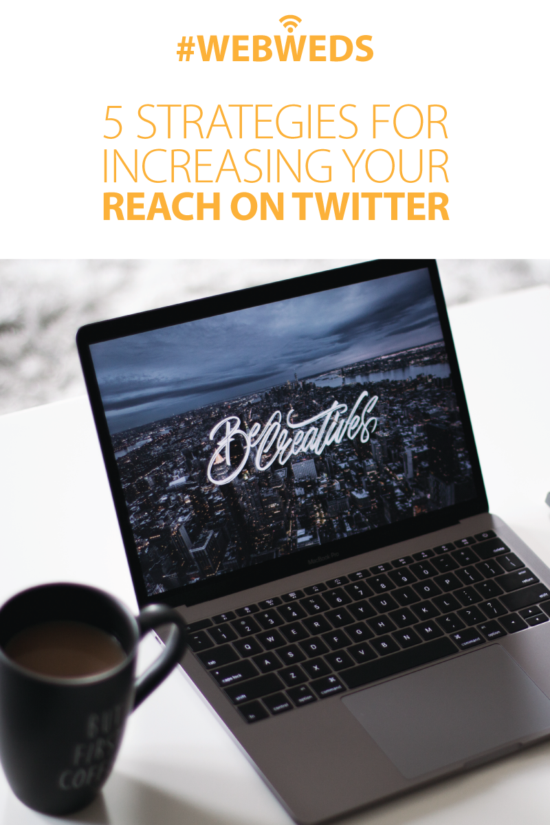 #WebWeds: 5 Strategies for Increasing Your Reach On Twitter