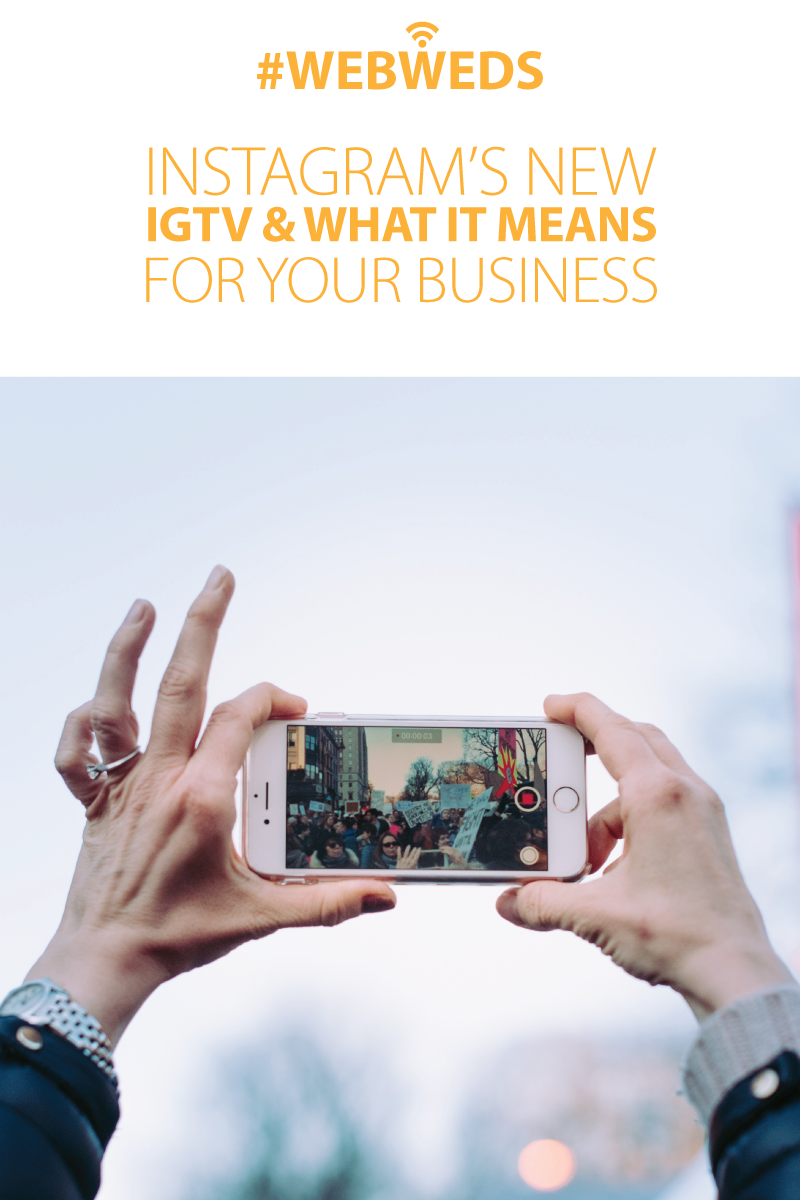 #WebWeds: Instagram's New IGTV & What It Means For Your Business