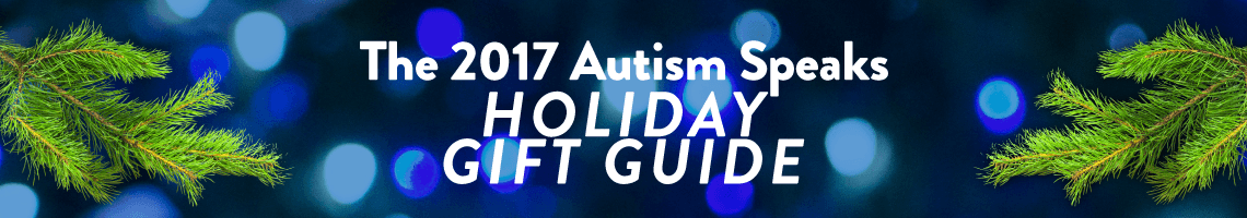 The 2017 Autism Speaks Holiday Gify Guide