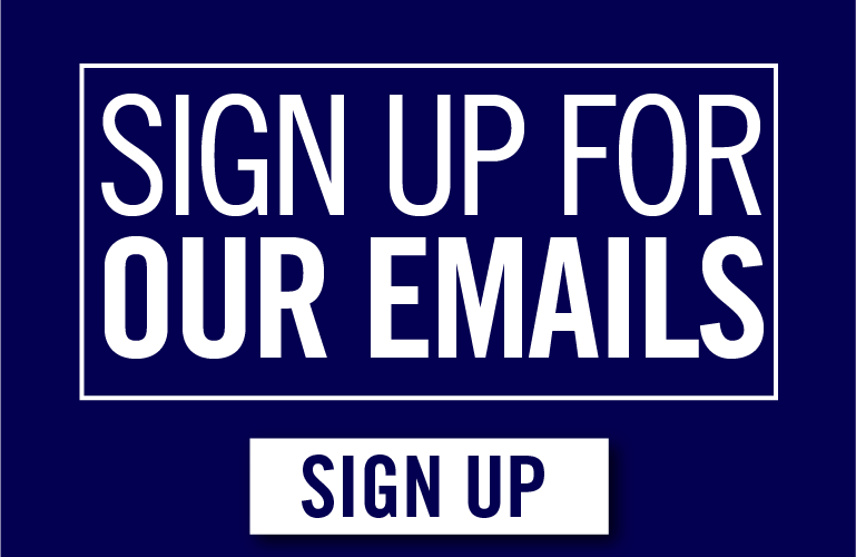 SIGN UP TO RECEIVE EMAILS!
