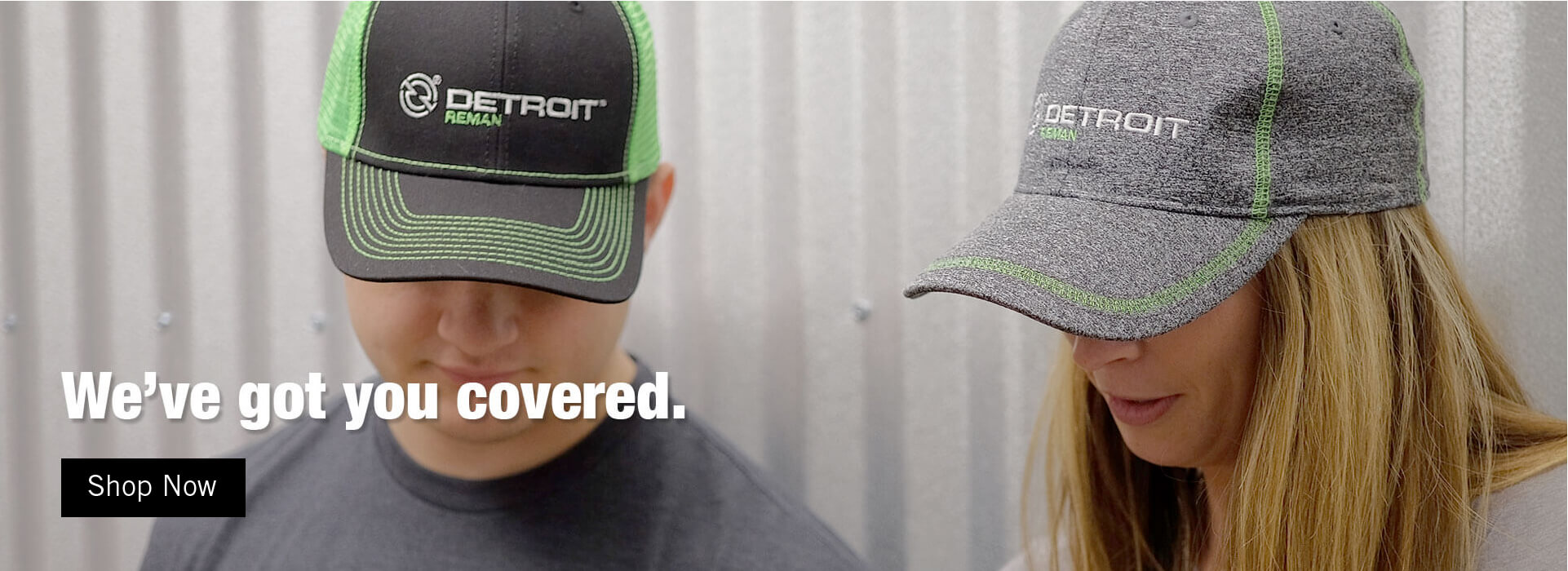 We've got you covered. shop Now.