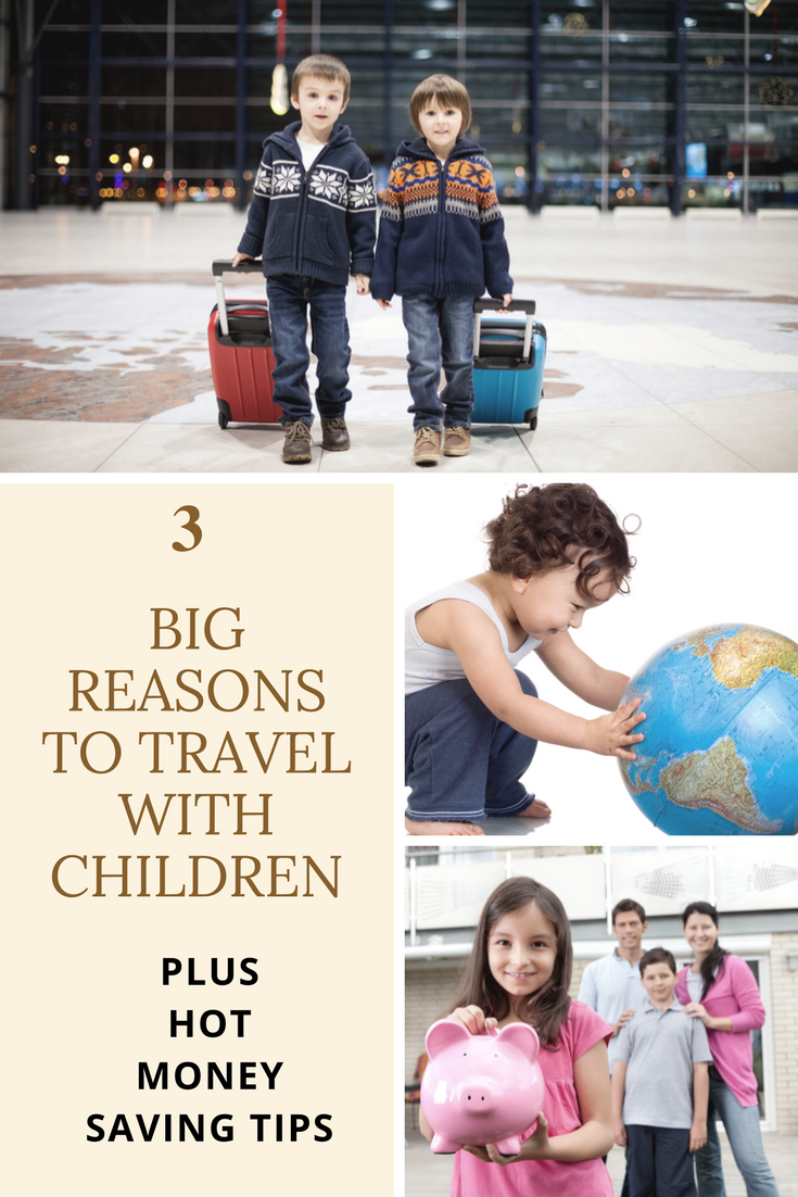 3 BIG Reasons To Travel With Children