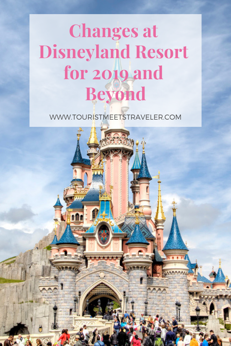 Changes At Disneyland Resort For 2019 And Beyond Tourist