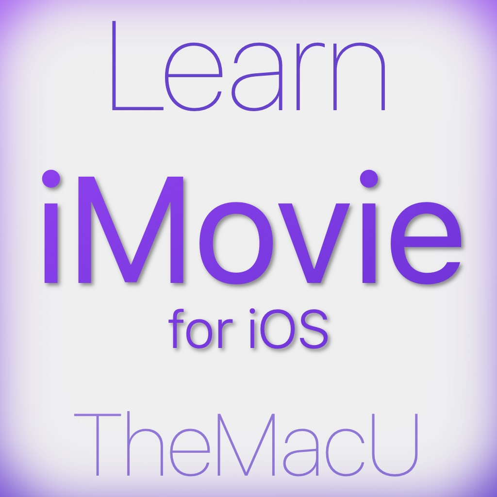 Learn - iMovie for iOS (iPad & iPhone) - TheMacU com