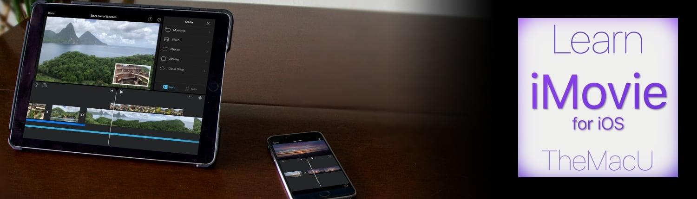 Learn - iMovie for iOS (iPad & iPhone) - TheMacU com