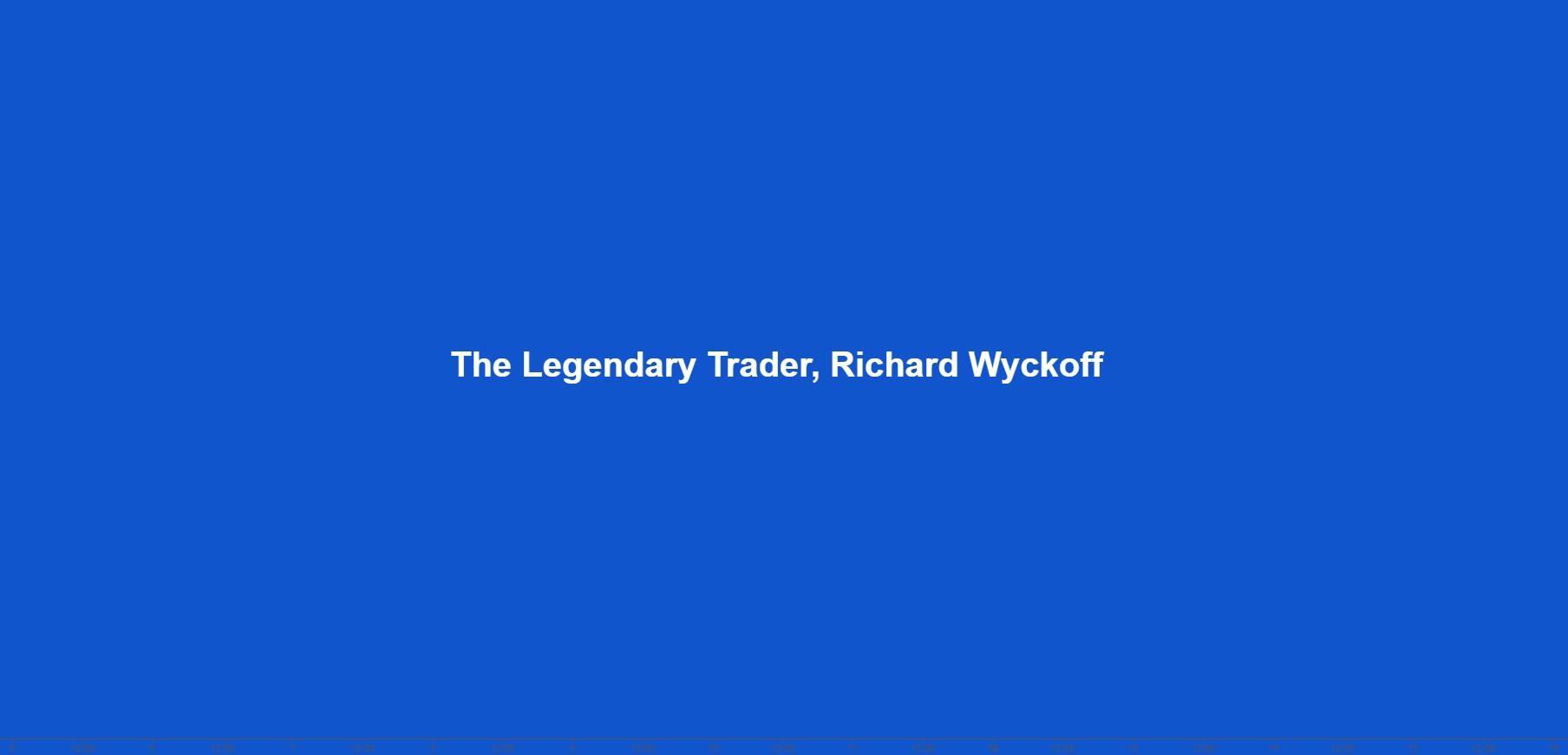 The Legendary Trader, Richard Wyckoff