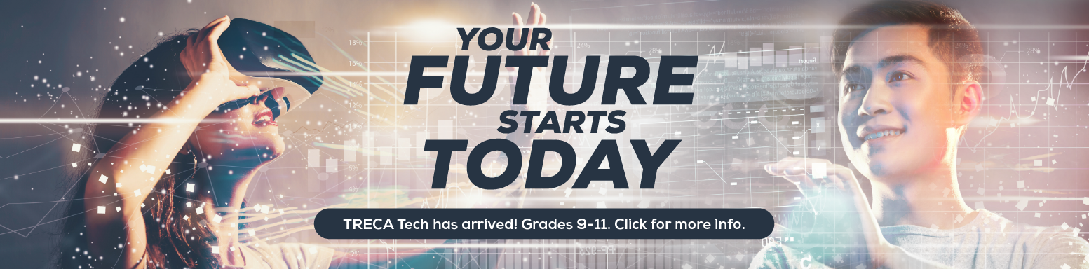 Graphic encouraging grades 9-11 to enroll in TRECA Tech. Click for more info