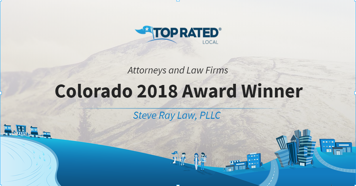Colorado's Top Rated Local® Attorneys & Law Firms Award Winner: Steve Ray Law, PLLC