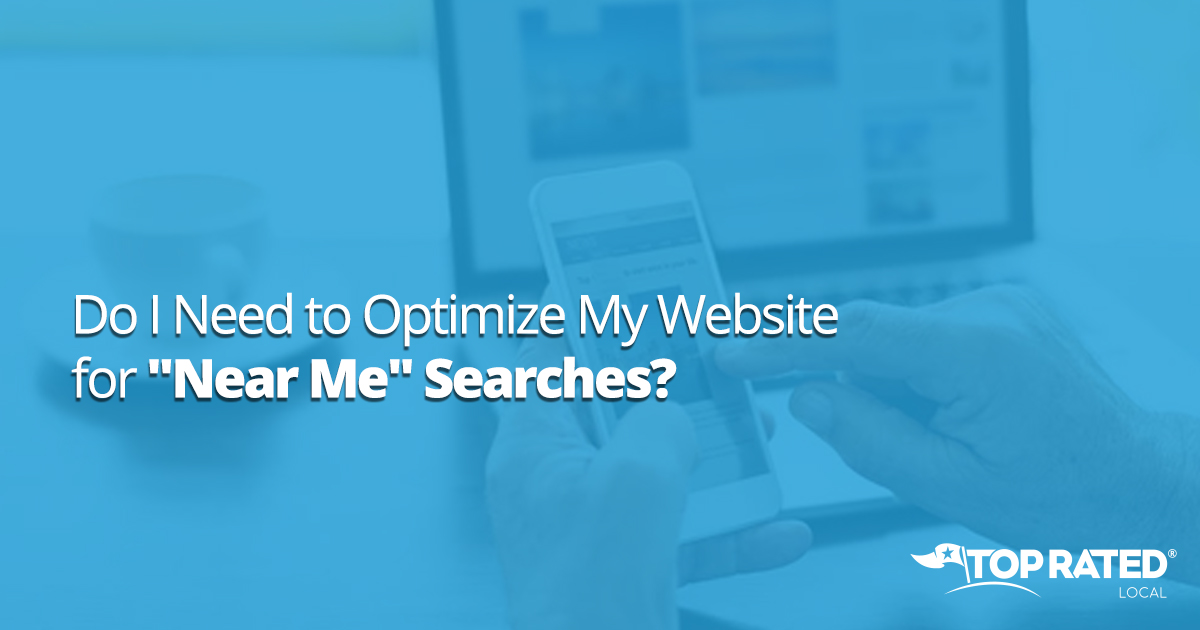 """Do I Need to Optimize My Website for """"Near Me"""" Searches?"""