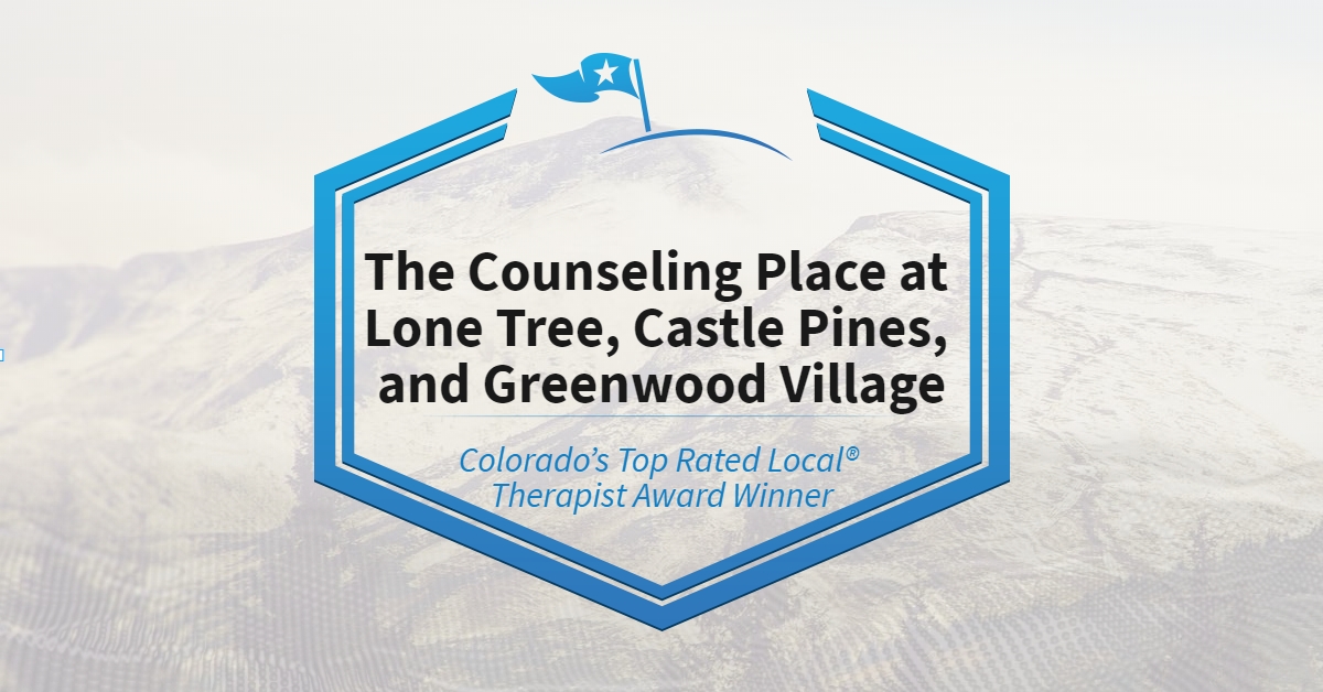 Colorado's Top Rated Local® Therapist Award Winner: The Counseling Place at Lone Tree, Castle Pines, and Greenwood Village