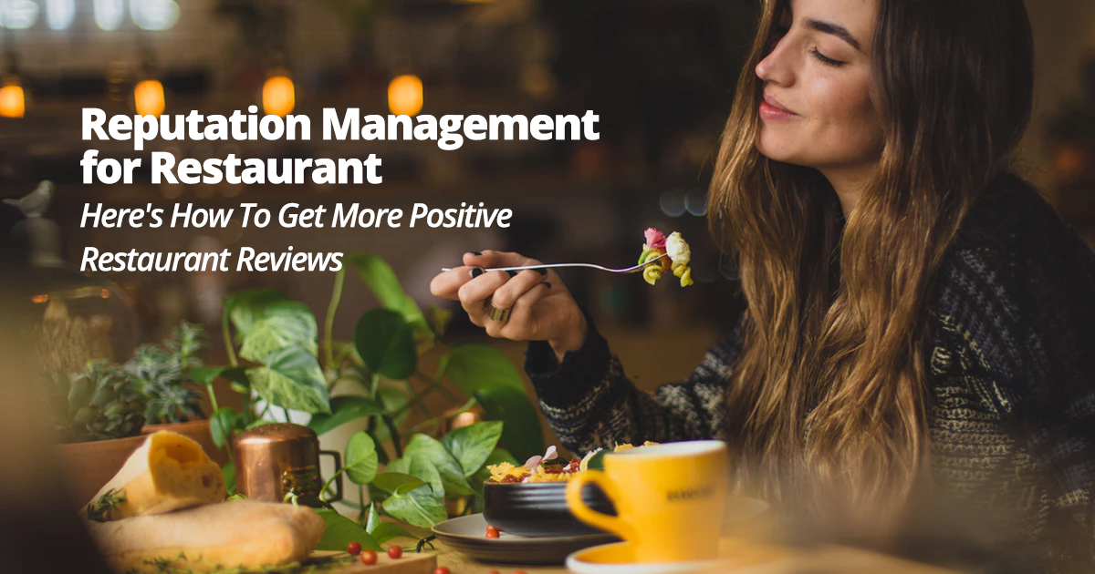 Reputation Management for Restaurant – Here's How To Get More Positive Restaurant Reviews